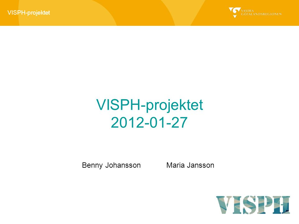 VISPH-projektet 2012-01-27 Benny Johansson Maria Jansson