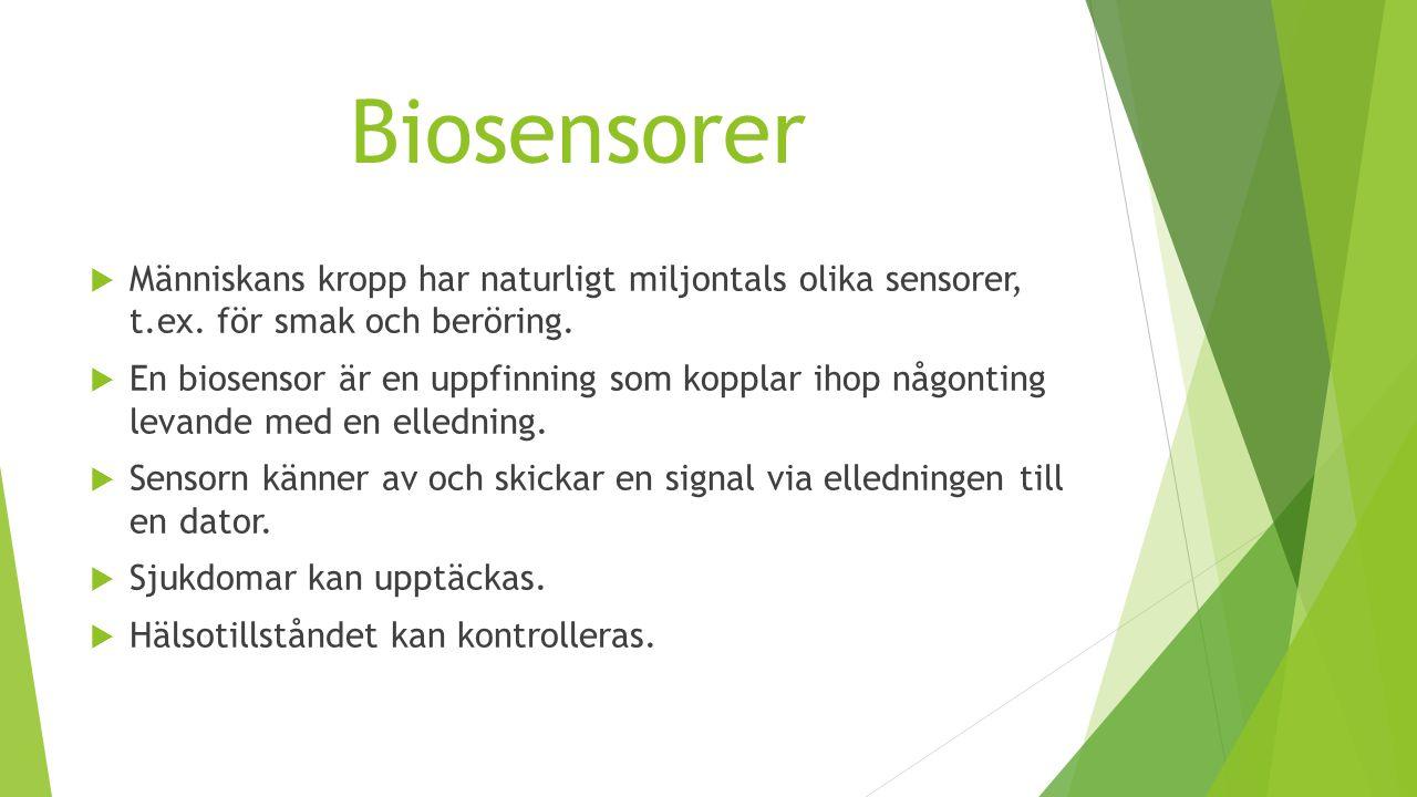 Biosensorer Människans kropp har naturligt miljontals olika sensorer, t.ex. för smak och beröring.