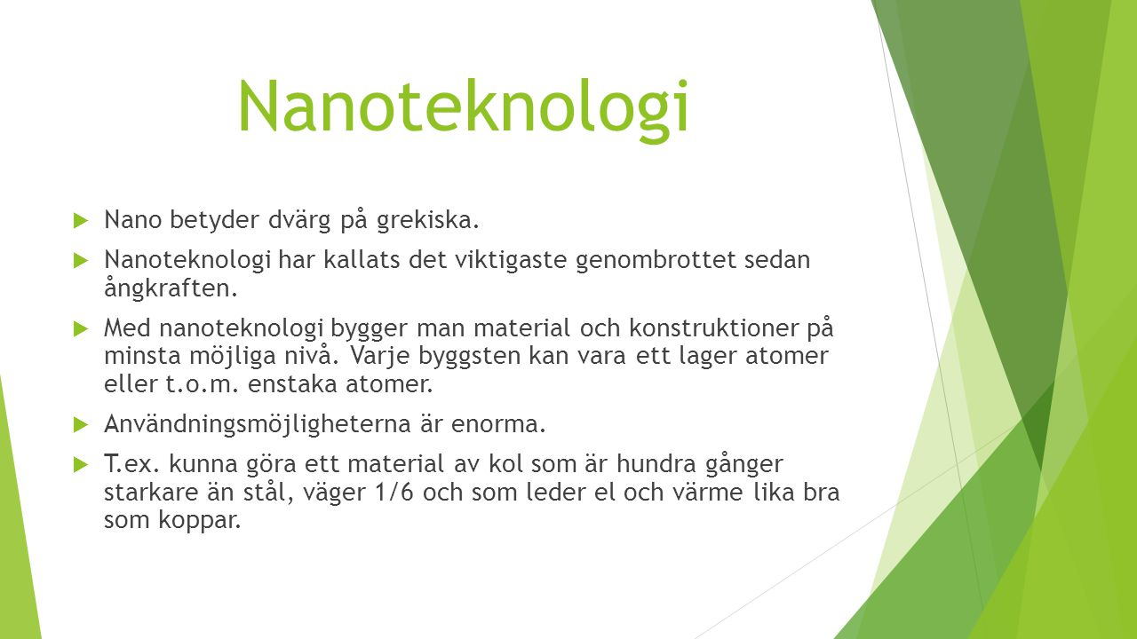 Nanoteknologi Nano betyder dvärg på grekiska.