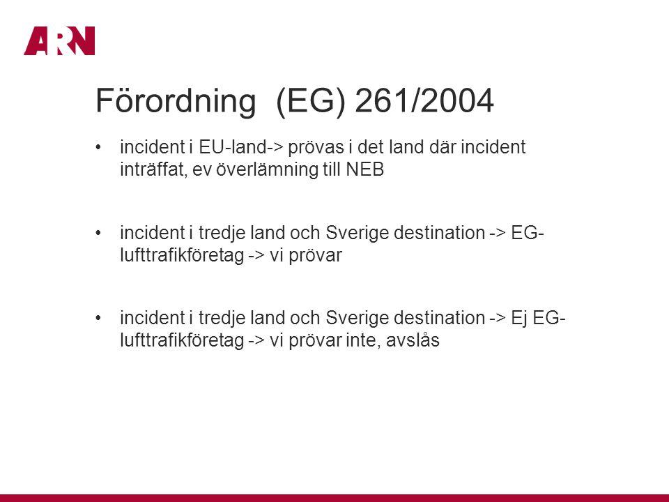 Förordning (EG) 261/2004 incident i EU-land-> prövas i det land där incident inträffat, ev överlämning till NEB.