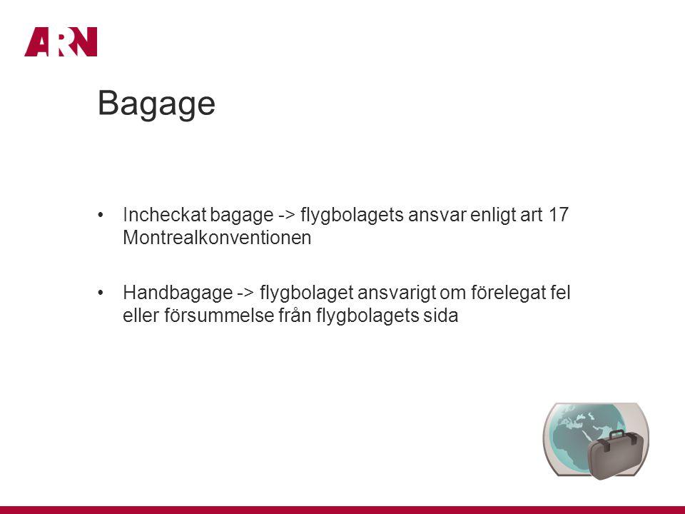 Bagage Incheckat bagage -> flygbolagets ansvar enligt art 17 Montrealkonventionen.