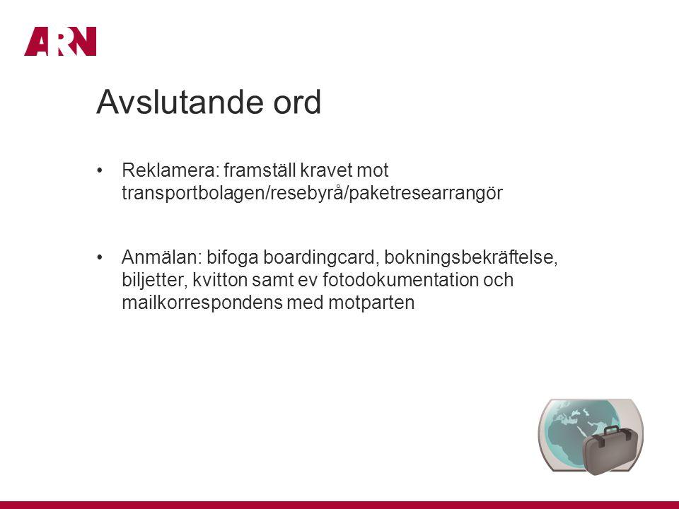 Avslutande ord Reklamera: framställ kravet mot transportbolagen/resebyrå/paketresearrangör.