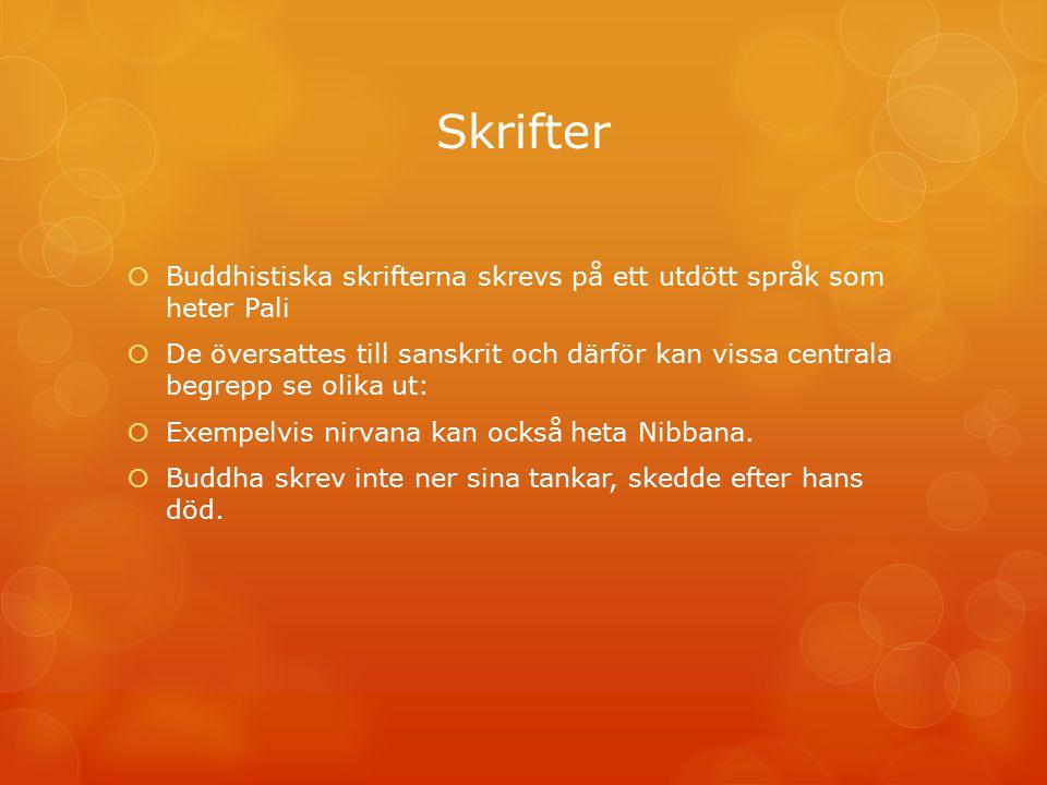 Skrifter Buddhistiska skrifterna skrevs på ett utdött språk som heter Pali.