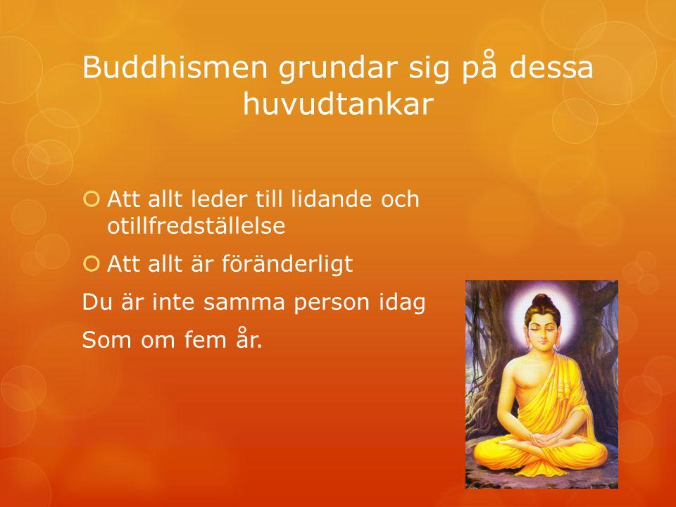 Buddhismen grundar sig på dessa huvudtankar