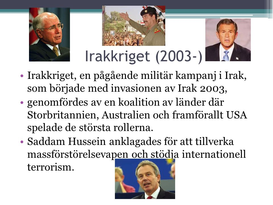 Irakkriget (2003-) Irakkriget, en pågående militär kampanj i Irak, som började med invasionen av Irak 2003,