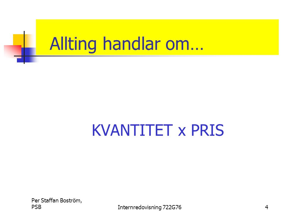 Allting handlar om… KVANTITET x PRIS Per Staffan Boström, PSB