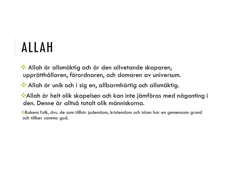 allah Allah är allsmäktig och är den allvetande skaparen, upprätthållaren, förordnaren, och domaren av universum.