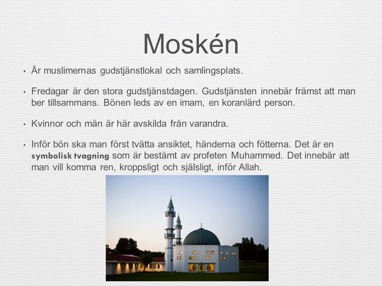 Moskén Är muslimernas gudstjänstlokal och samlingsplats.