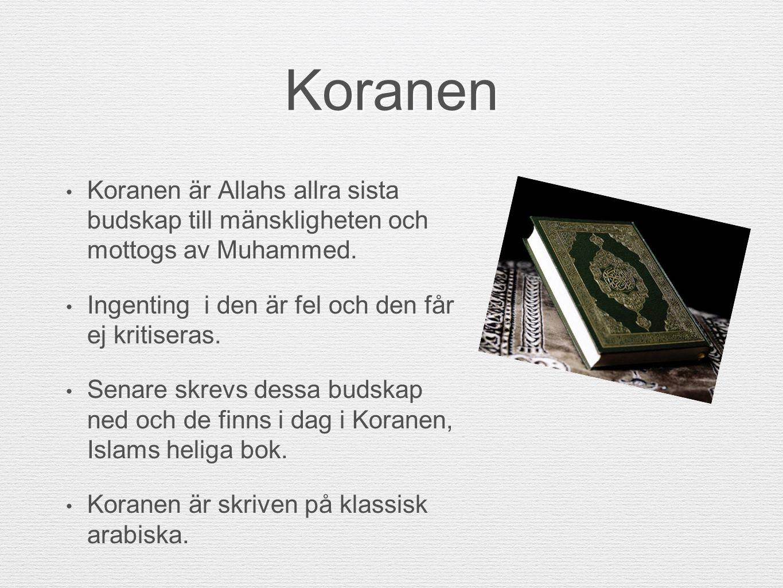 Koranen Koranen är Allahs allra sista budskap till mänskligheten och mottogs av Muhammed. Ingenting i den är fel och den får ej kritiseras.