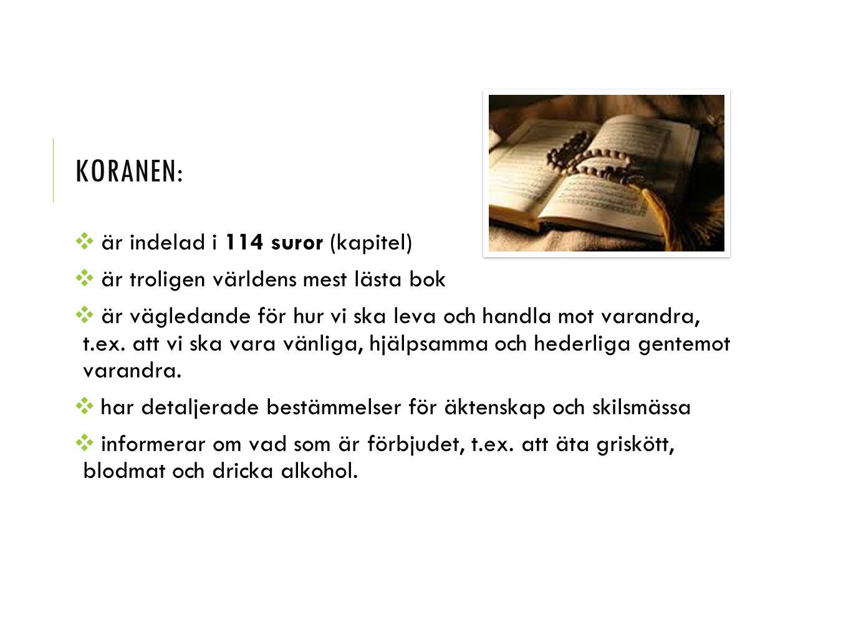 Koranen: är indelad i 114 suror (kapitel)