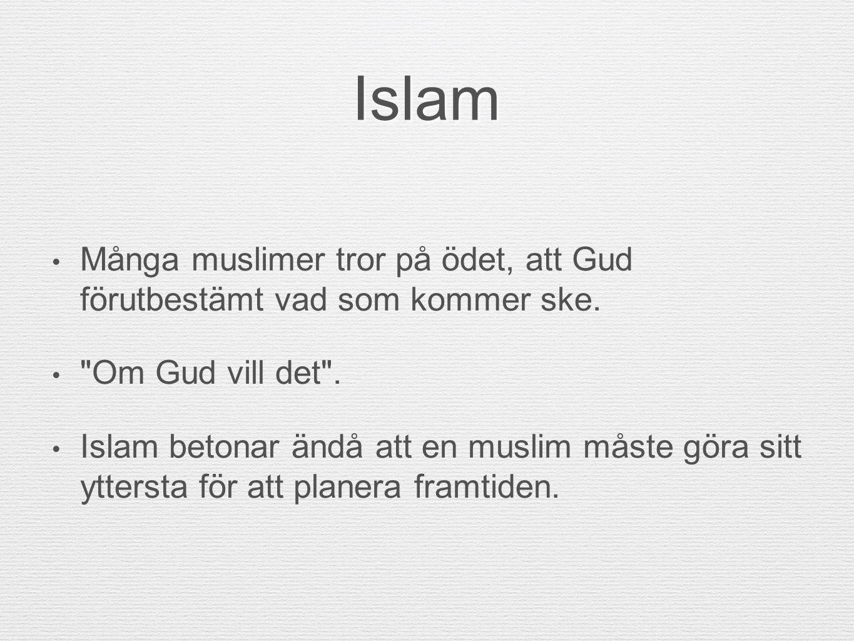Islam Många muslimer tror på ödet, att Gud förutbestämt vad som kommer ske. Om Gud vill det .