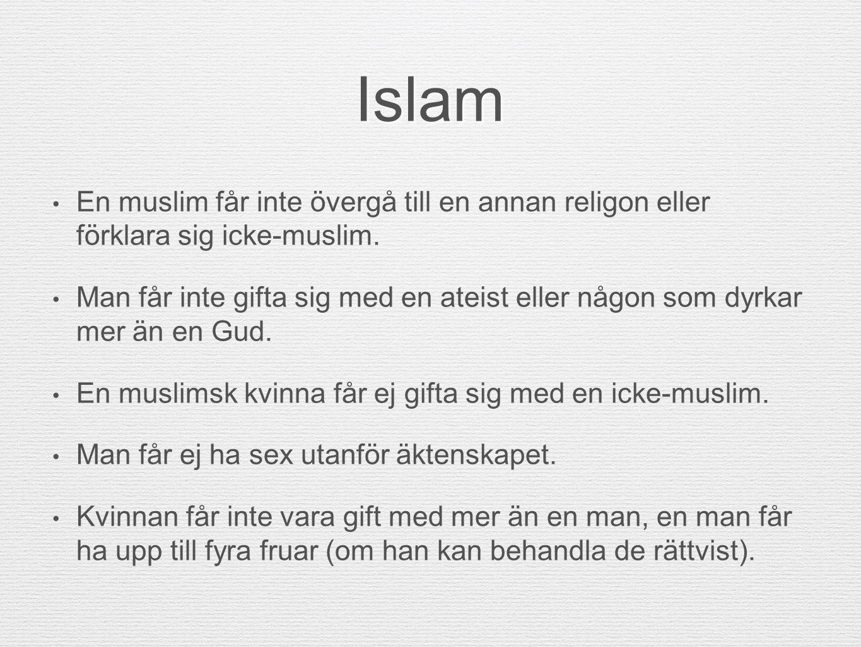 Islam En muslim får inte övergå till en annan religon eller förklara sig icke-muslim.