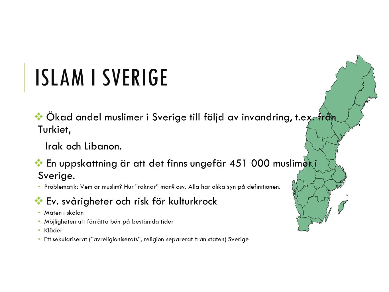 Islam i sverige Ökad andel muslimer i Sverige till följd av invandring, t.ex. från Turkiet, Irak och Libanon.