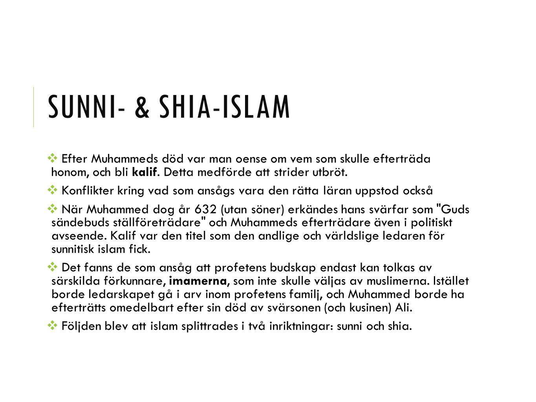 Sunni- & shia-islam Efter Muhammeds död var man oense om vem som skulle efterträda honom, och bli kalif. Detta medförde att strider utbröt.