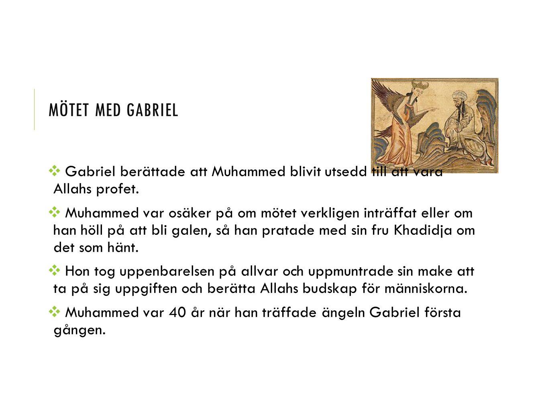 Mötet med gabriel Gabriel berättade att Muhammed blivit utsedd till att vara Allahs profet.