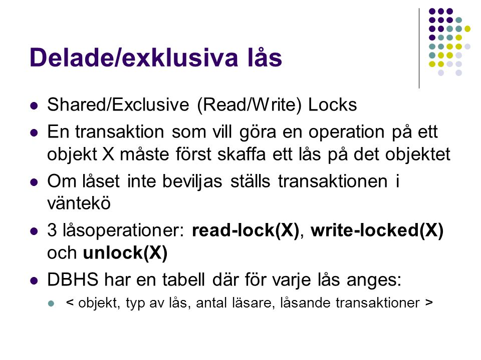 Delade/exklusiva lås Shared/Exclusive (Read/Write) Locks