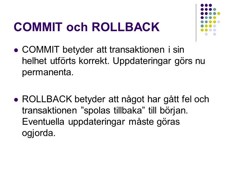 COMMIT och ROLLBACK COMMIT betyder att transaktionen i sin helhet utförts korrekt. Uppdateringar görs nu permanenta.