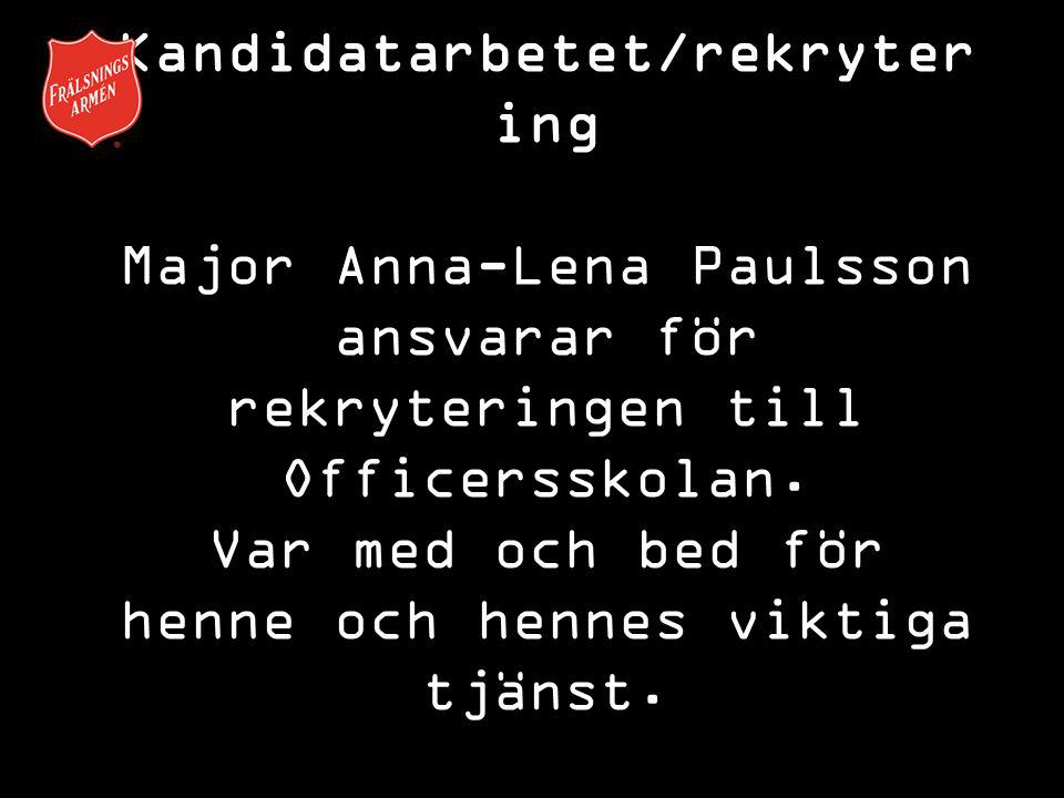 Kandidatarbetet/rekrytering Major Anna-Lena Paulsson ansvarar för rekryteringen till Officersskolan.