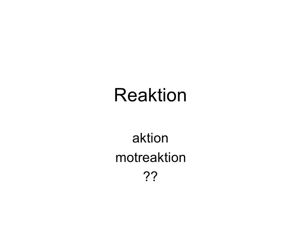 Reaktion aktion motreaktion