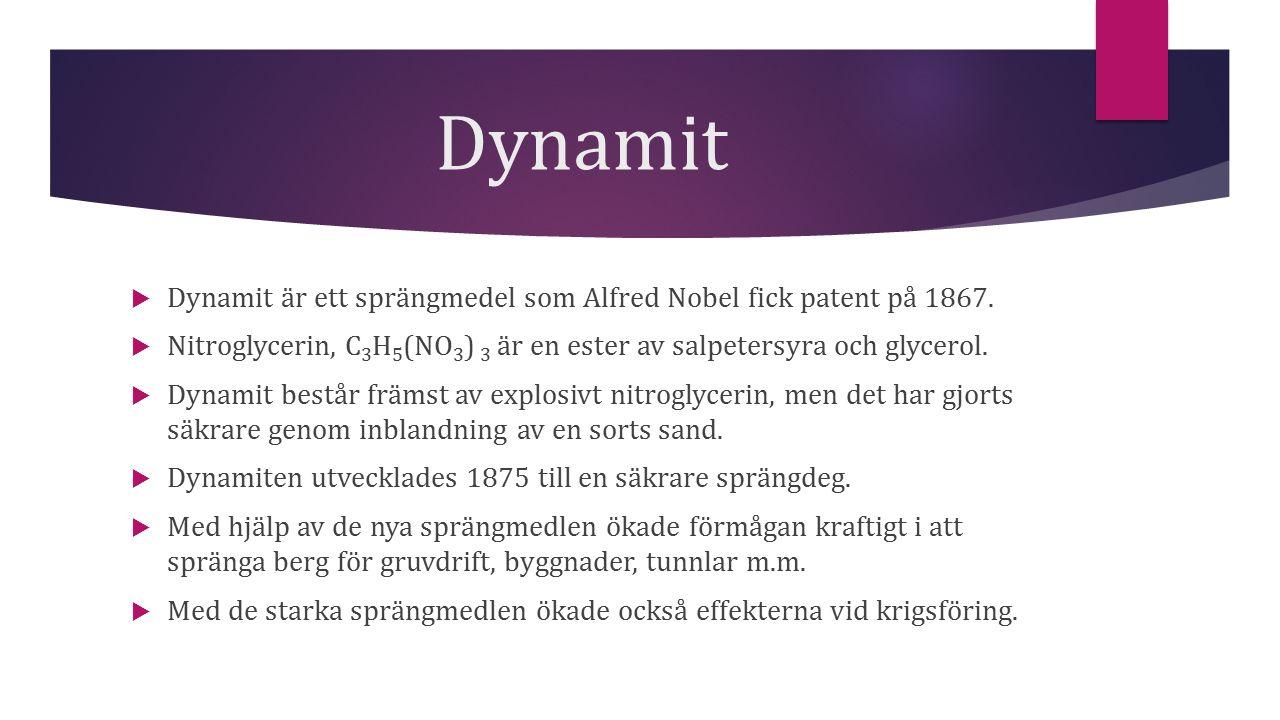 Dynamit Dynamit är ett sprängmedel som Alfred Nobel fick patent på 1867. Nitroglycerin, C3H5(NO3) 3 är en ester av salpetersyra och glycerol.