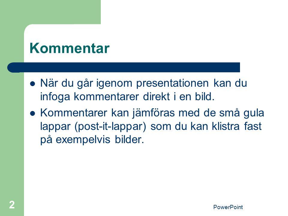 Kommentar När du går igenom presentationen kan du infoga kommentarer direkt i en bild.