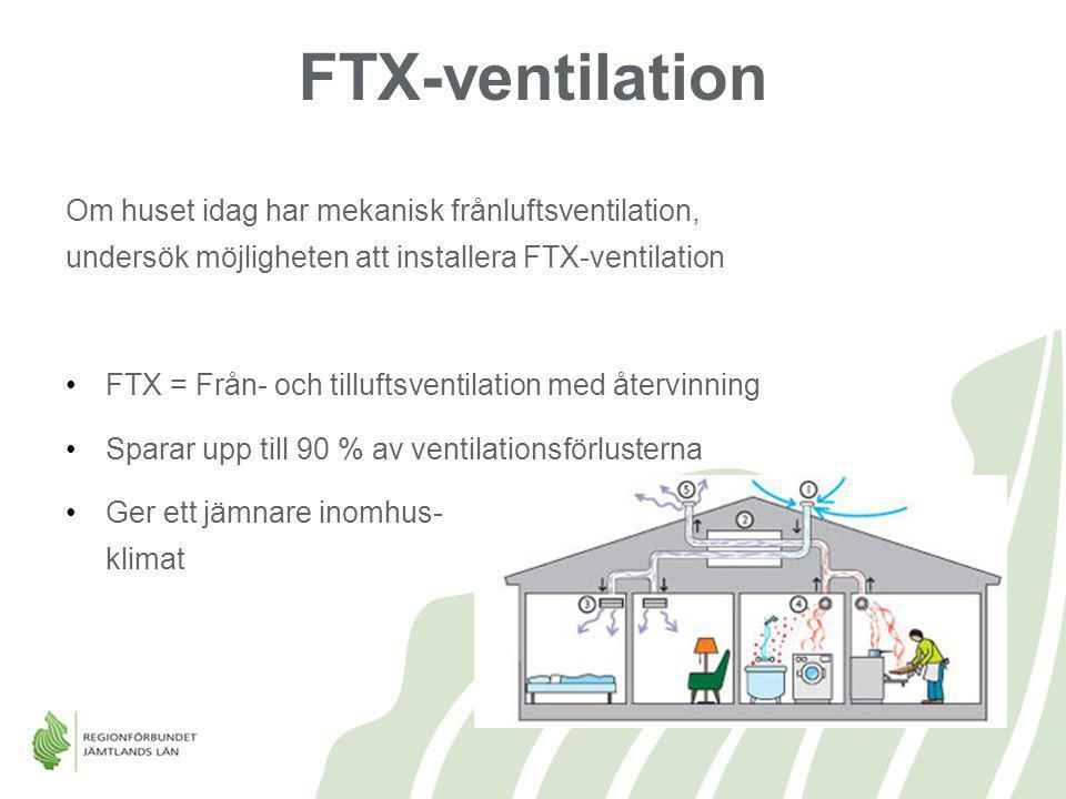 FTX-ventilation Om huset idag har mekanisk frånluftsventilation, undersök möjligheten att installera FTX-ventilation.