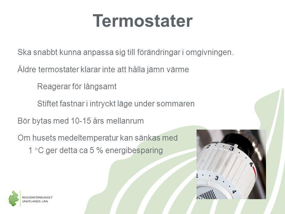 Termostater Ska snabbt kunna anpassa sig till förändringar i omgivningen. Äldre termostater klarar inte att hålla jämn värme.