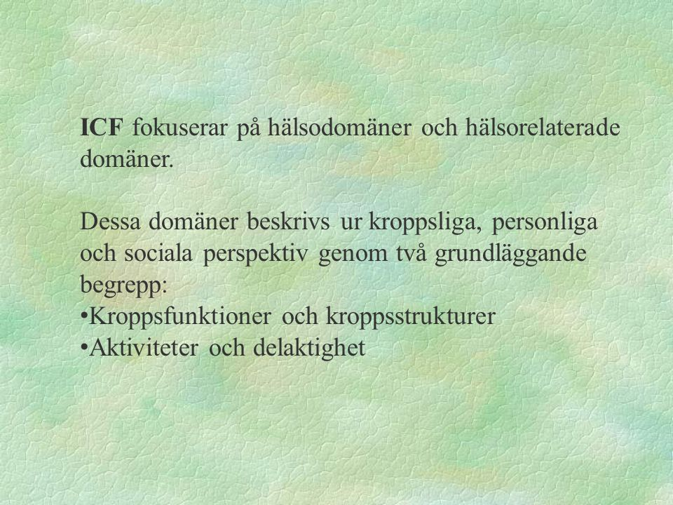 ICF fokuserar på hälsodomäner och hälsorelaterade