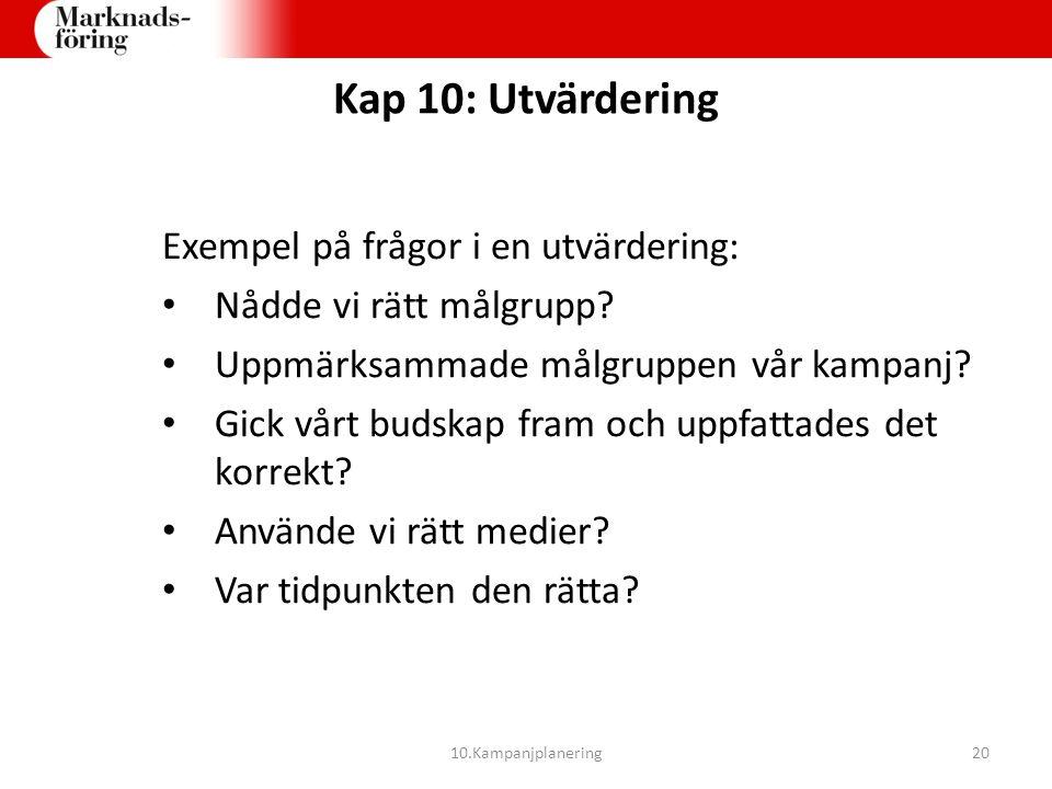 Kap 10: Utvärdering Exempel på frågor i en utvärdering: