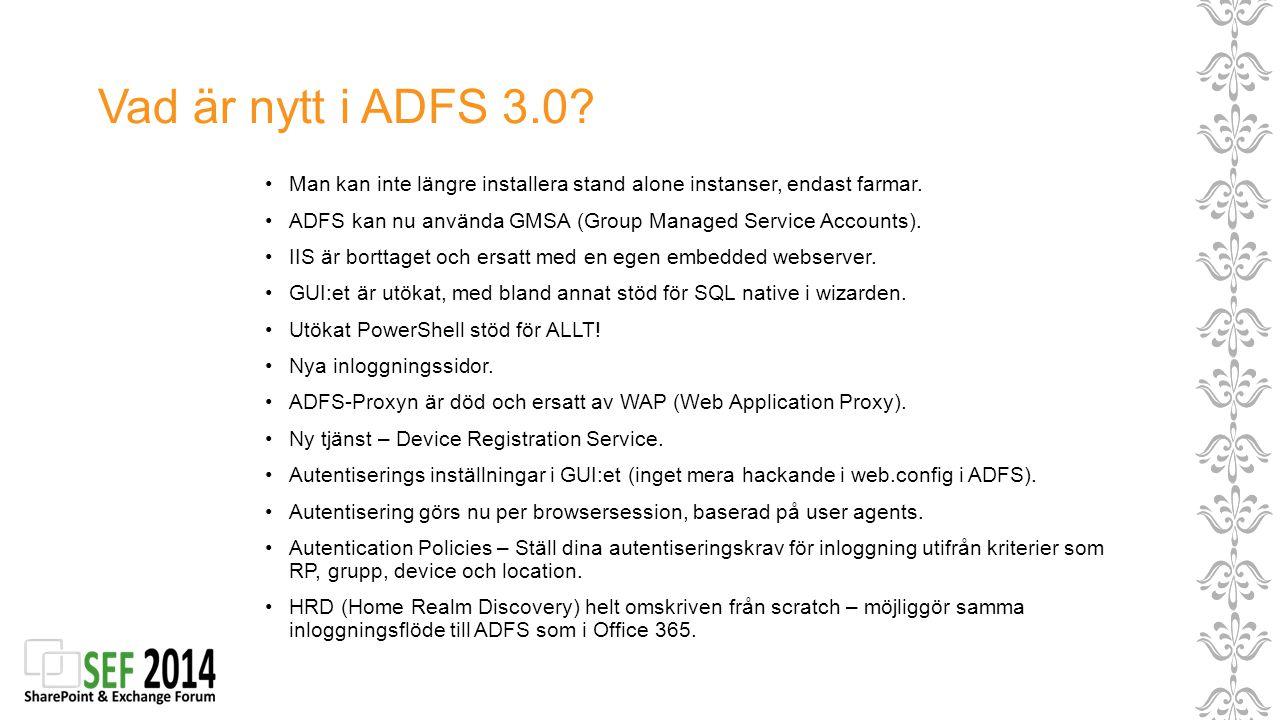 Vad är nytt i ADFS 3.0 Man kan inte längre installera stand alone instanser, endast farmar.