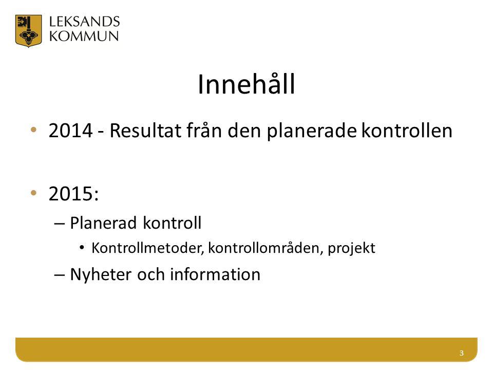 Innehåll 2014 - Resultat från den planerade kontrollen 2015: