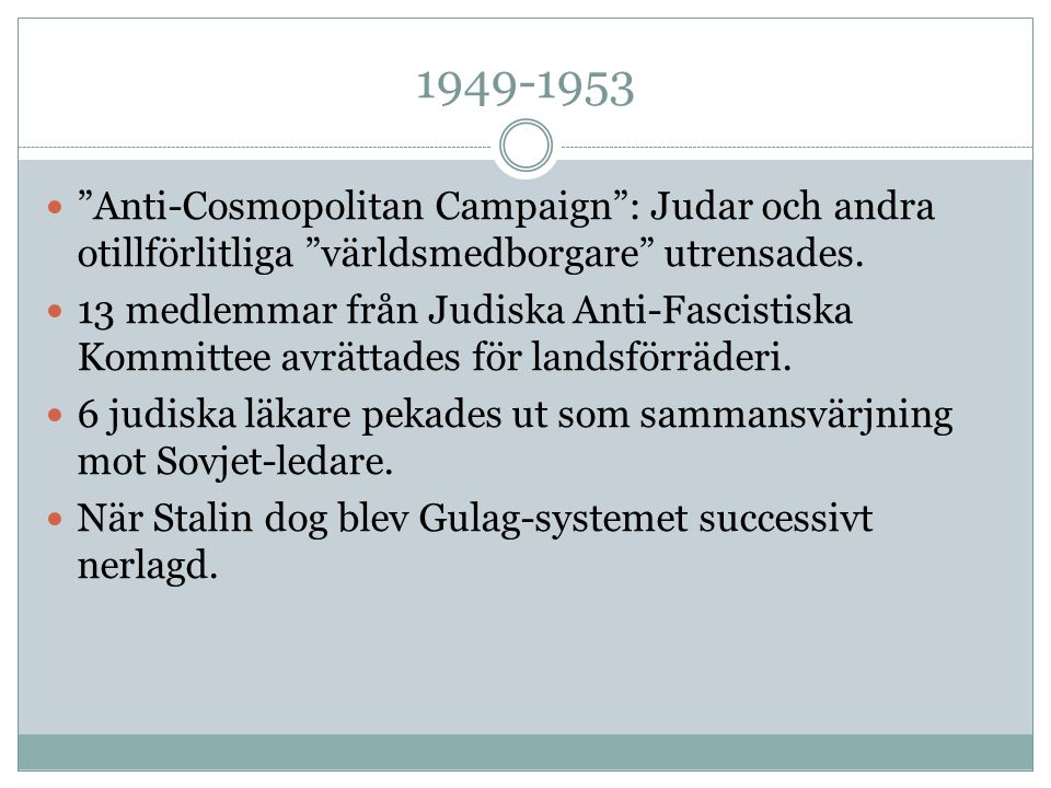 1949-1953 Anti-Cosmopolitan Campaign : Judar och andra otillförlitliga världsmedborgare utrensades.