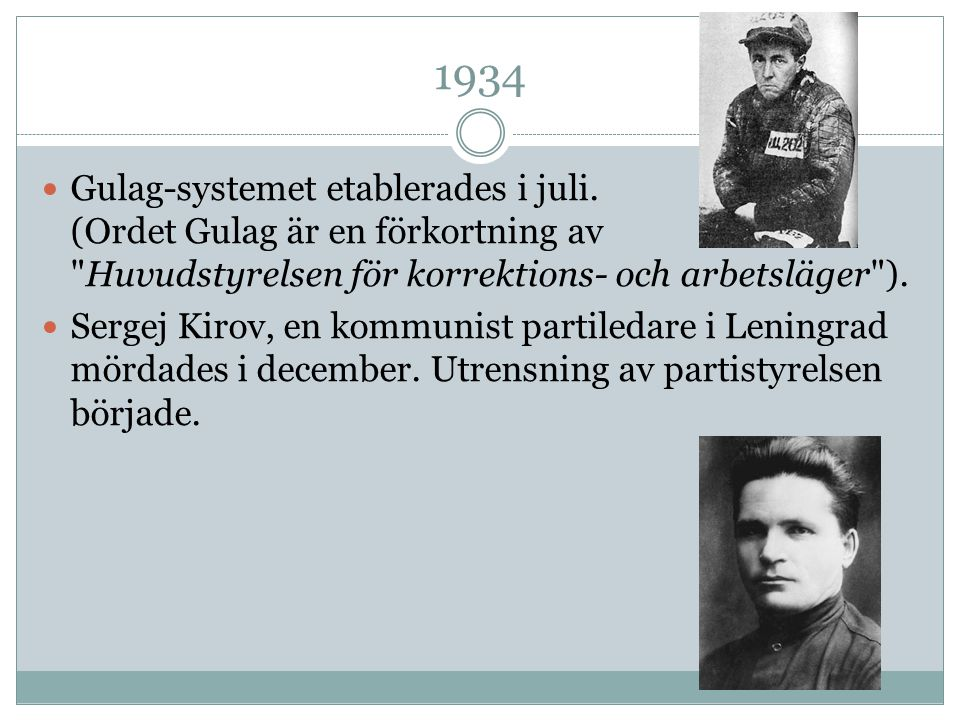 1934 Gulag-systemet etablerades i juli. (Ordet Gulag är en förkortning av Huvudstyrelsen för korrektions- och arbetsläger ).