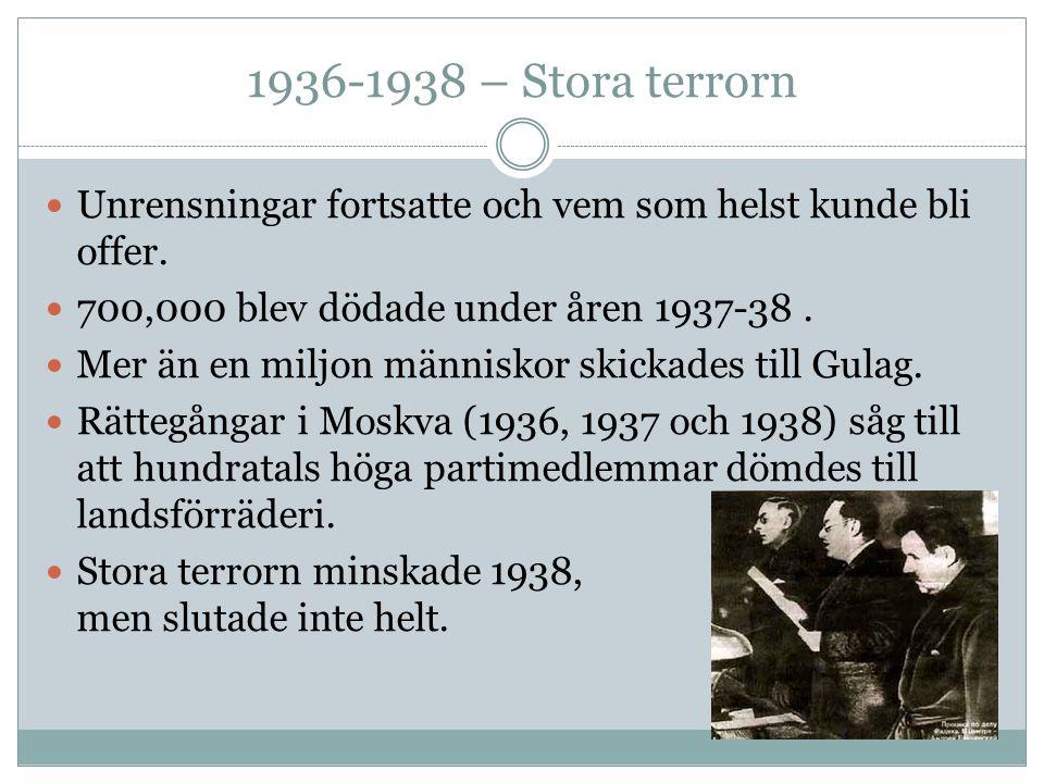 1936-1938 – Stora terrorn Unrensningar fortsatte och vem som helst kunde bli offer. 700,000 blev dödade under åren 1937-38 .