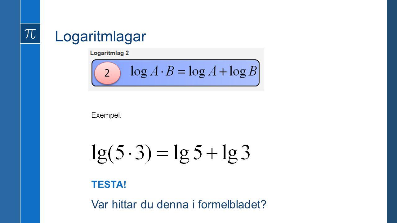 Logaritmlagar Exempel: TESTA! Var hittar du denna i formelbladet