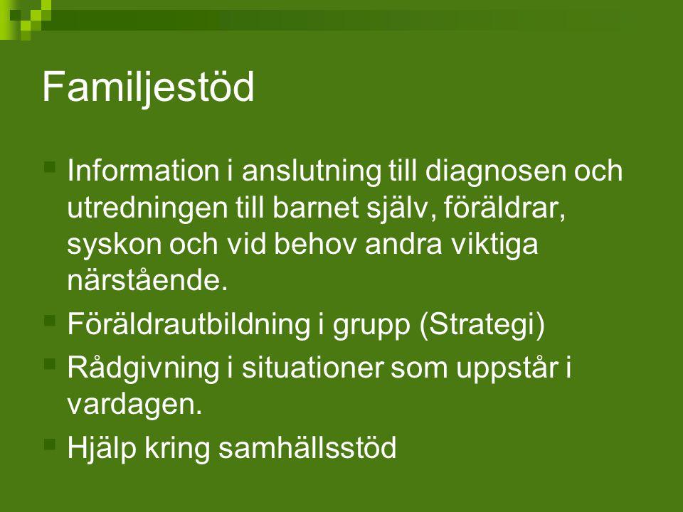 Familjestöd Information i anslutning till diagnosen och utredningen till barnet själv, föräldrar, syskon och vid behov andra viktiga närstående.