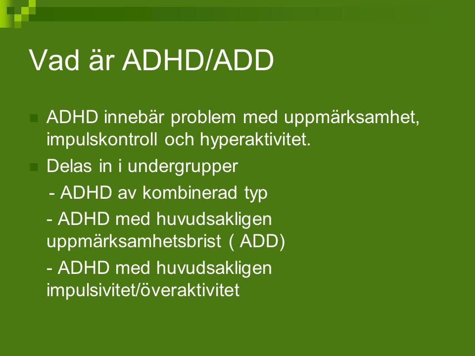 Vad är ADHD/ADD ADHD innebär problem med uppmärksamhet, impulskontroll och hyperaktivitet. Delas in i undergrupper.