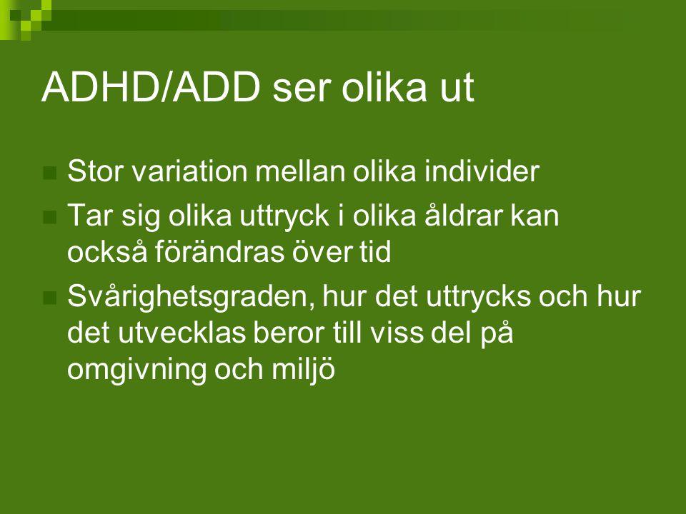 ADHD/ADD ser olika ut Stor variation mellan olika individer