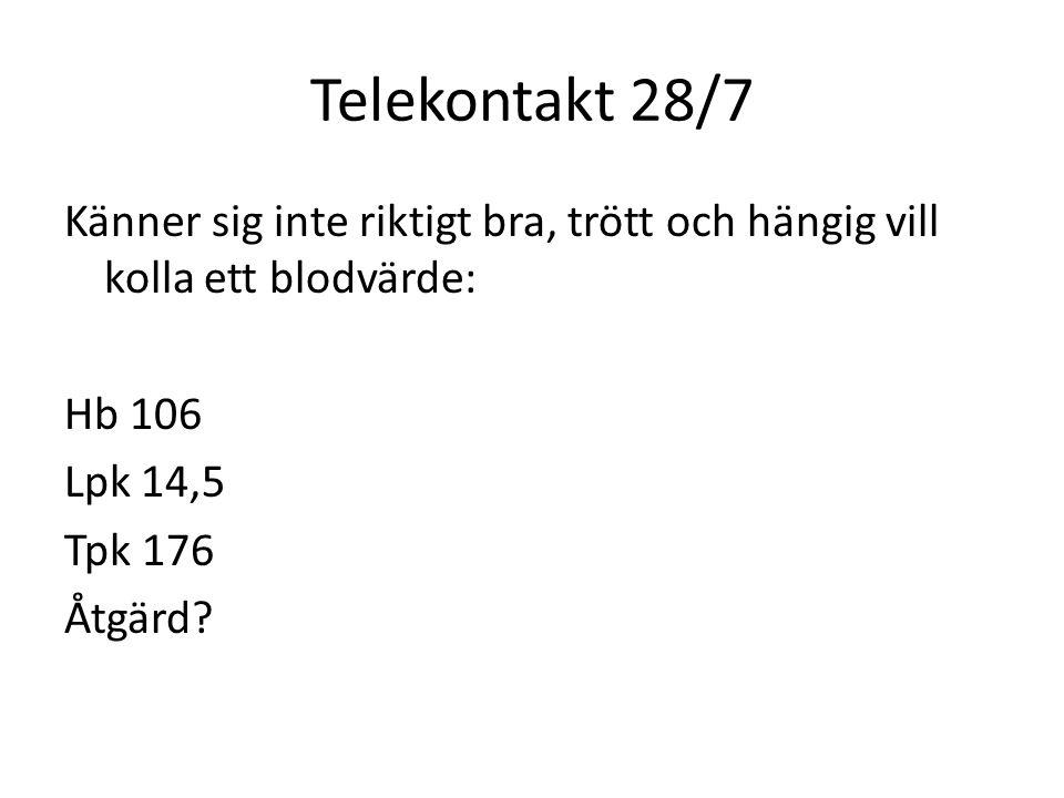 Telekontakt 28/7 Känner sig inte riktigt bra, trött och hängig vill kolla ett blodvärde: Hb 106 Lpk 14,5 Tpk 176 Åtgärd.