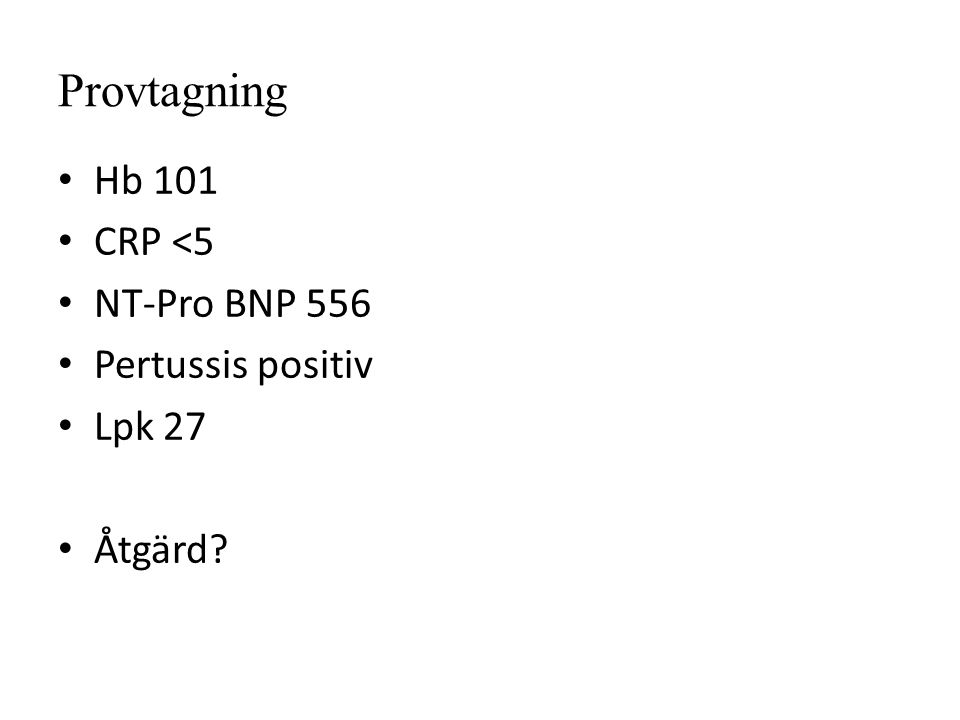 Provtagning Hb 101 CRP <5 NT-Pro BNP 556 Pertussis positiv Lpk 27