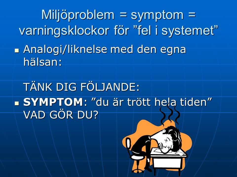 Miljöproblem = symptom = varningsklockor för fel i systemet