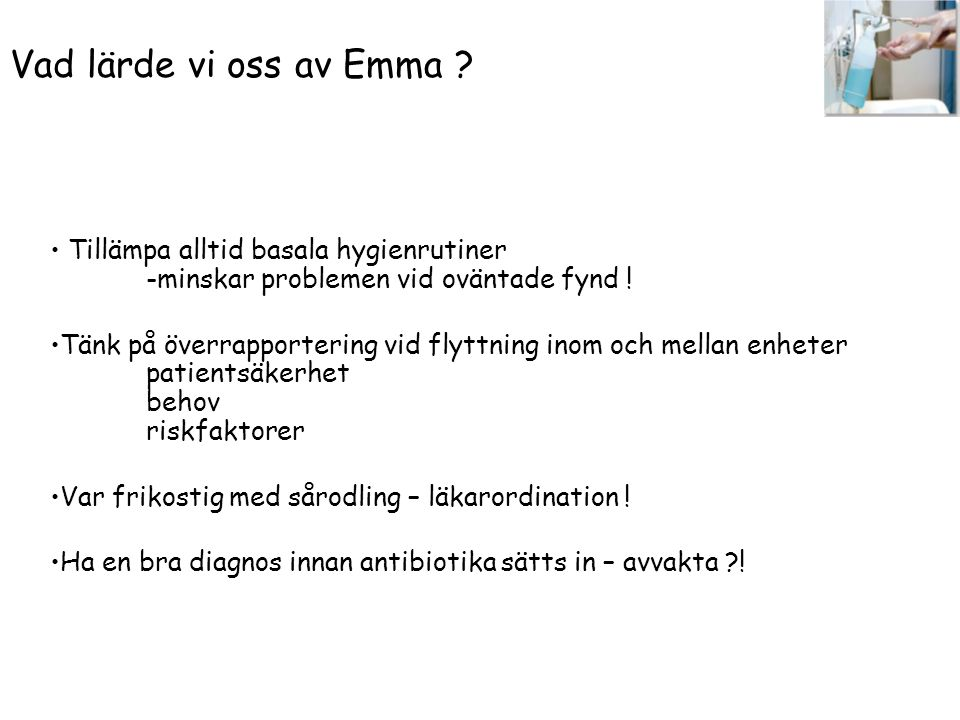 Vad lärde vi oss av Emma Tillämpa alltid basala hygienrutiner -minskar problemen vid oväntade fynd !