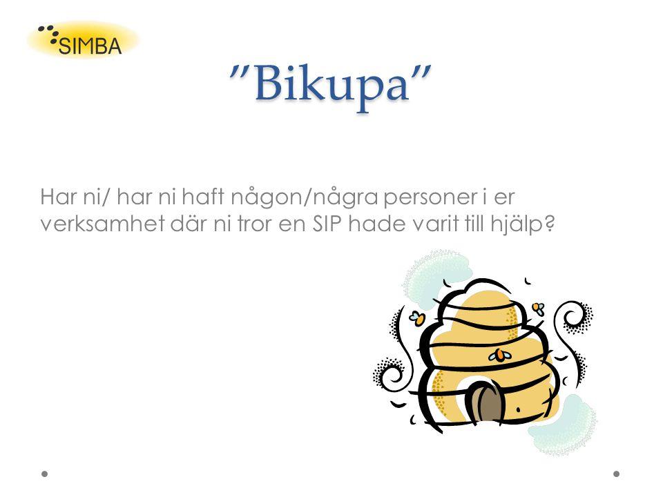 Bikupa Har ni/ har ni haft någon/några personer i er verksamhet där ni tror en SIP hade varit till hjälp