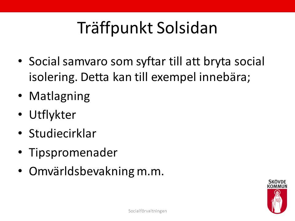 Träffpunkt Solsidan Social samvaro som syftar till att bryta social isolering. Detta kan till exempel innebära;