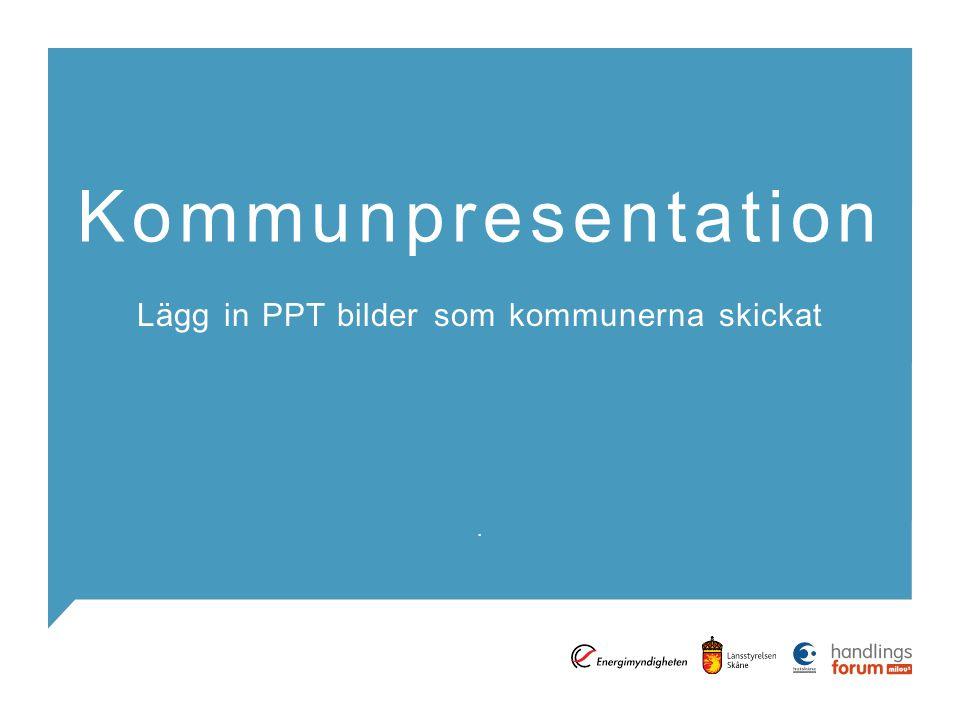 Lägg in PPT bilder som kommunerna skickat
