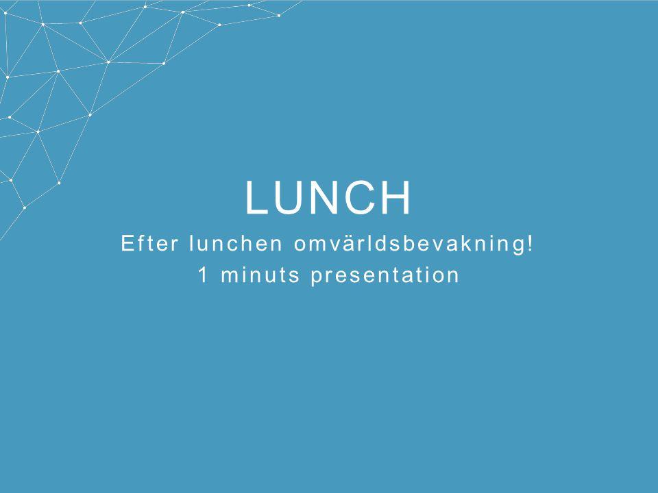 Efter lunchen omvärldsbevakning!