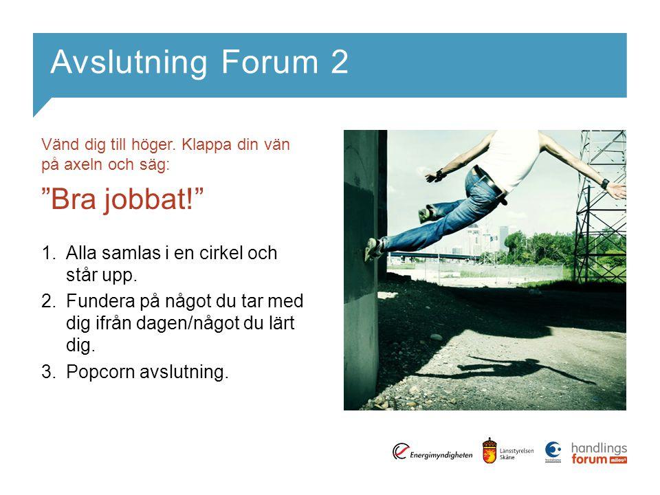 Avslutning Forum 2 Bra jobbat! Alla samlas i en cirkel och står upp.