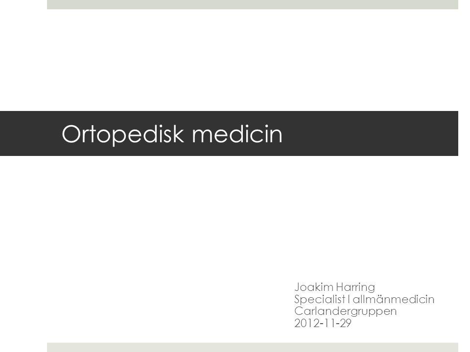 Joakim Harring Specialist I allmänmedicin Carlandergruppen 2012-11-29