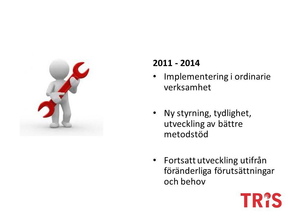 2011 - 2014 Implementering i ordinarie verksamhet. Ny styrning, tydlighet, utveckling av bättre metodstöd.