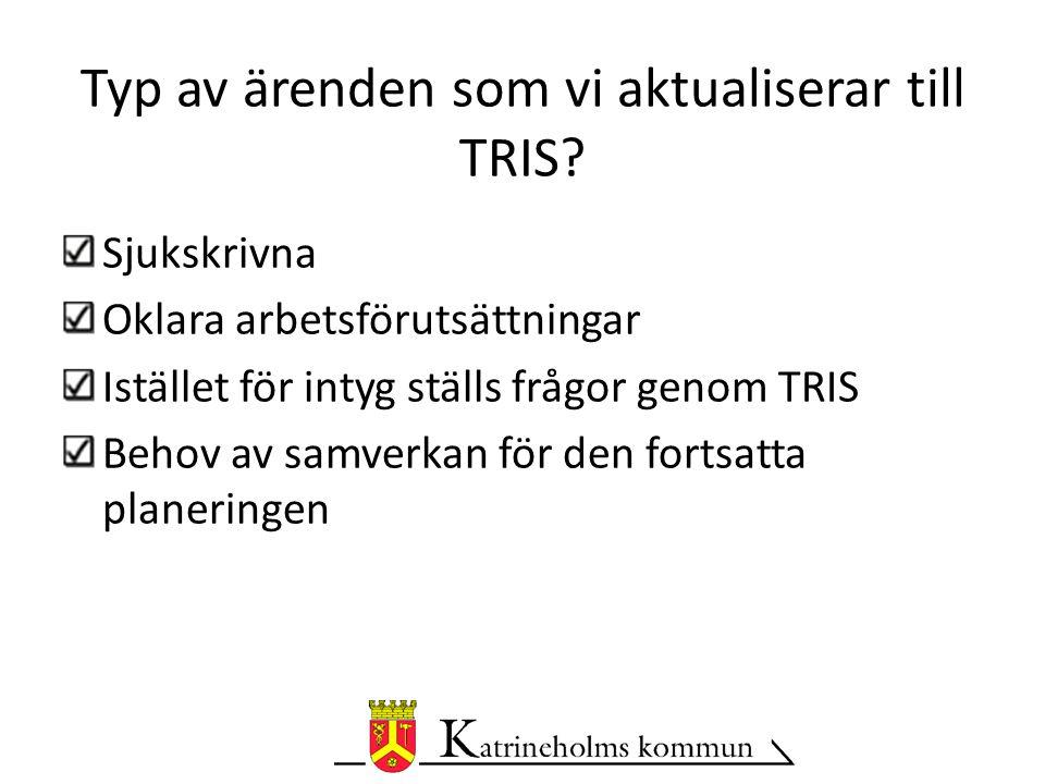 Typ av ärenden som vi aktualiserar till TRIS
